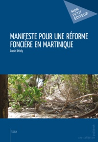 Daniel Othily - Manifeste pour une réforme foncière en Martinique.