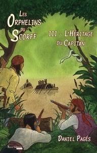 Daniel Pagés - Les Orphelins du Scorff Tome 3 : L'héritage du capitan.