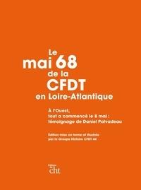 Daniel Palvadeau - Le mai 1968 de la CFDT en Loire-Atlantique - A l'Ouest, tout a commencé le 8 mai.