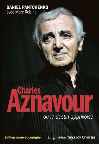 Daniel Pantchenko - Charles Aznavour ou le destin apprivoisé.