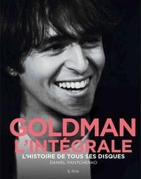 Daniel Pantchenko - Goldman l'intégrale - L'histoire de tous ses disques.