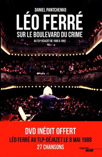 Léo Ferré sur le boulevard du crime. Au TLP-Déjazet de 1986 à 1992  avec 1 DVD