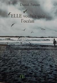 Daniel Paraire - ELLE, voulait voir l'océan.