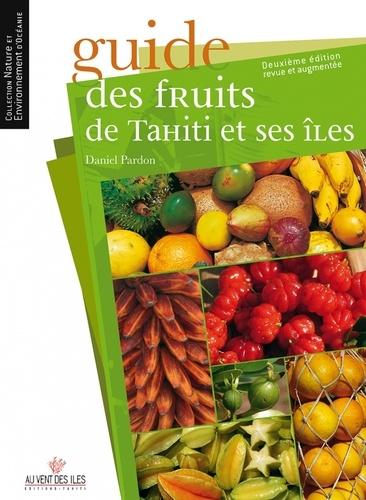 Guide des fruits de Tahiti et ses îles 2e édition revue et augmentée