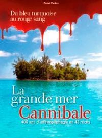 Daniel Pardon - Océanie, la grande mer cannibale - 400 ans d'anthropophagie en 43 récits.
