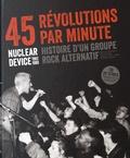 Daniel Paris-Clavel et Patrick Carde - 45 révolutions par minute - Nuclear Device (1982-1989) Histoire d'un groupe rock alternatif.