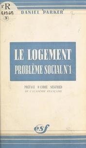 Daniel Parker et André Siegfried - Le logement, problème social n° 1.