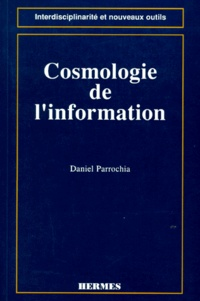 Daniel Parrochia - Cosmologie de l'information - Pour une nouvelle modélisation de l'univers informationnel.