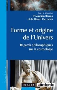 Daniel Parrochia et Aurélien Barrau - Forme et origine de l'Univers - Regards philosophiques sur la cosmologie.