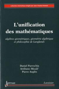 Daniel Parrochia et Artibano Micali - L'unification des mathématiques - Algèbres géométriques, géométrie algébrique et philosophie de Langlands.