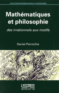 Daniel Parrochia - Mathématiques et philosophie - Des irrationnels aux motifs.