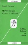 Daniel Parrochia - QU'EST-CE QUE PENSER, CALCULER ? Hobbes, Leibniz et Boole.