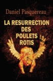 Daniel Pasquereau - La résurrection des poulets rotis.