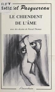Daniel Pasquereau et Pascal Thomas - Le chiendent de l'âme.
