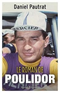 Daniel Pautrat - Le roman de Raymond Poulidor.