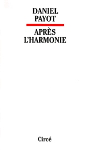 Daniel Payot - Après l'harmonie. - Benjamin, Adorno et quelques autres.