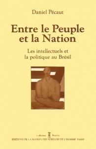 Daniel Pécaut - Entre le Peuple et la Nation - Les intellectuels et la politique au Brésil.