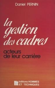 Daniel Pernin et Yves Cannac - La gestion des cadres : acteurs de leur carrière.