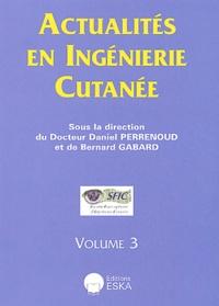 Daniel Perrenoud et Bernard Gabard - Actualités en ingénierie cutanée - Volume 3.