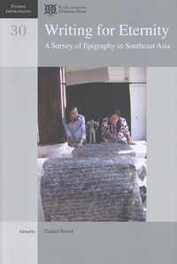 Daniel Perret - Writing for Eternity - A Survey of Epigraphy in Southeast Asia.