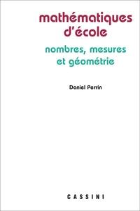 Mathématiques d'école- Nombres, mesures et géométrie - Daniel Perrin pdf epub