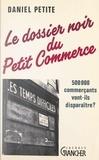 Daniel Petite - Le dossier noir du petit commerce.