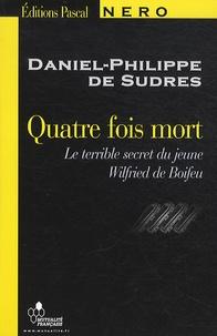 Daniel-Philippe de Sudres - Quatre fois mort - Ou Le terrible secret du jeune Wilfried de Boifeu.