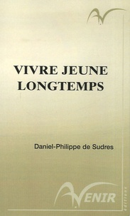 Daniel-Philippe de Sudres - Vivre jeune longtemps - Grâce à une surprenante méthode d'épanouissement : la neuroconnectique.