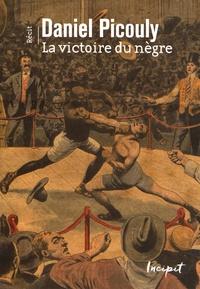 Daniel Picouly - La victoire du nègre.