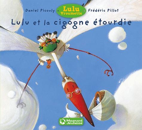 Daniel Picouly et Frédéric Pillot - Lulu Vroumette  : Lulu et la cigogne étourdie.