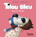 Daniel Picouly et Frédéric Pillot - Tilou bleu aime sa maman.