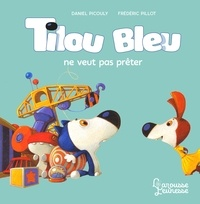 Daniel Picouly - Tilou bleu ne veut pas prêter.