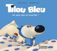 Daniel Picouly et Frédéric Pillot - Tilou bleu ne veut pas se coucher !.