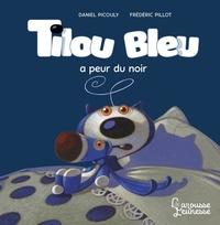 Daniel Picouly et Frédéric Pillot - Tilou bleu  : Tilou bleu a peur du noir.