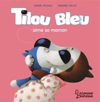 Daniel Picouly et Frédéric Pillot - Tilou bleu  : Tilou bleu aime sa maman.