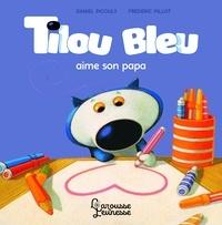 Daniel Picouly et Frédéric Pillot - Tilou bleu  : Tilou bleu aime son papa.