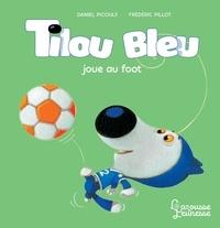 Daniel Picouly et Frédéric Pillot - Tilou bleu  : Tilou bleu joue au foot.