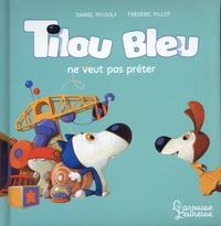 Daniel Picouly et Frédéric Pillot - Tilou bleu  : Tilou bleu ne veut pas prêter.