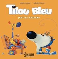 Daniel Picouly et Frédéric Pillot - Tilou bleu  : Tilou bleu part en vacances.