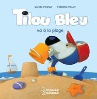 Daniel Picouly et Frédéric Pillot - Tilou bleu  : Tilou bleu va à la plage.