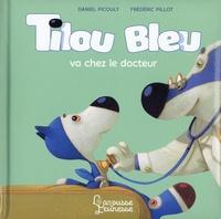 Daniel Picouly et Frédéric Pillot - Tilou bleu  : Tilou bleu va chez le docteur.