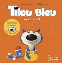 Daniel Picouly et Frédéric Pillot - Tilou bleu  : Tilou bleu va sur le pot - Avec 25 autocollants.