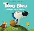 Daniel Picouly et Frédéric Pillot - Tilou bleu  : Tilou Bleu veut être chercheur d'oeufs.