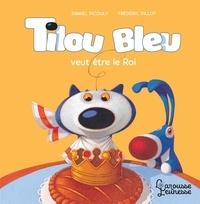 Daniel Picouly et Frédéric Pillot - Tilou bleu  : Tilou Bleu veut être le Roi.