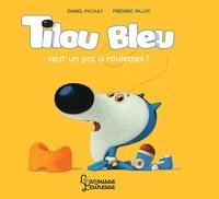 Daniel Picouly et Frédéric Pillot - Tilou bleu  : Tilou Bleu veut un pot à roulettes !.