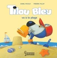 Daniel Picouly - Tilou bleu va à la plage.
