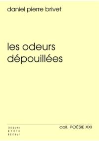 Daniel Pierre Brivet - Les odeurs dépouillées.