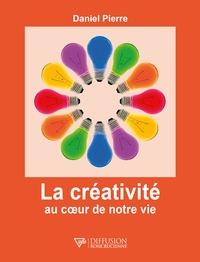 Daniel Pierre - La créativité au coeur de notre vie.