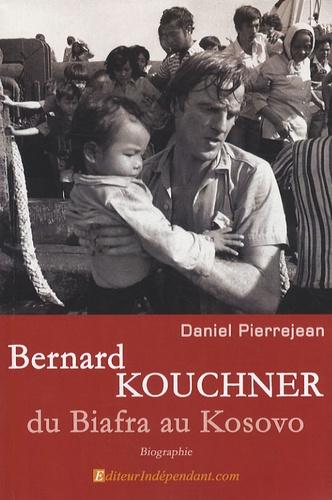 Daniel Pierrejean - Bernard Kouchner - Du Biafra au Kosovo.