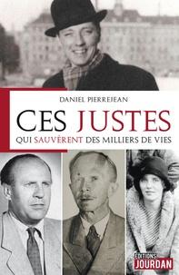 Daniel Pierrejean - Ces justes qui sauvèrent des milliers de vies.
